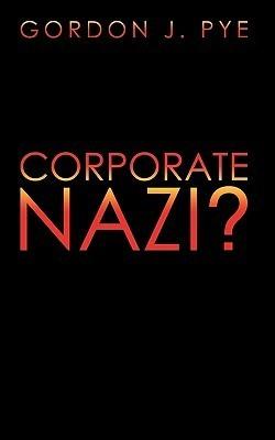 Corporate Nazi?  by  Gordon J. Pye