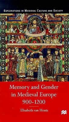 Memory And Gender In Medieval Europe, 900 1200 Elisabeth van Houts