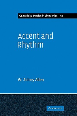 Accent and Rhythm: Prosodic Features of Latin and Greek: A Study in Theory and Reconstruction W. Sidney Allen