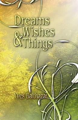 Dreams, Wishes and Things  by  Yves Balthazar