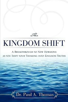 The Kingdom Shift Paul A. Thomas
