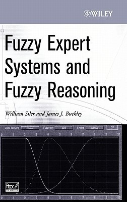 Fuzzy Expert Systems and Fuzzy Reasoning  by  James J. Buckley