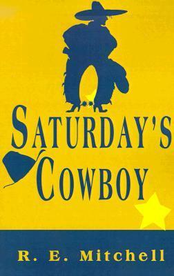 Saturdays Cowboy  by  R.E. Mitchell