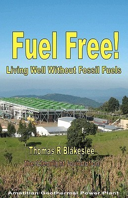 Fuel Free!: Living Well Without Fossil Fuels Thomas R. Blakeslee
