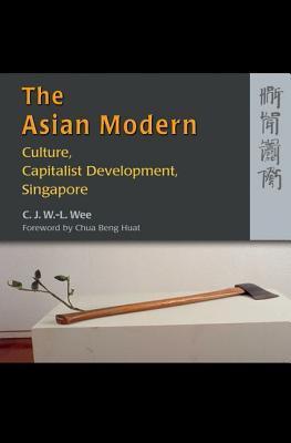 The Asian Modern: Culture, Capitalist Development, Singapore C.J. Wan-Ling Wee