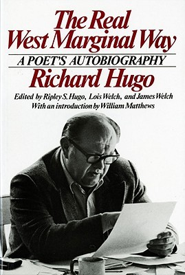 The Real West Marginal Way: A Poets Autobiography Richard Hugo