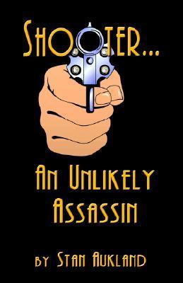 Shooter...an Unlikely Assassin Stan Aukland