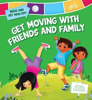 Get Moving with Friends and Family Nadia Higgins