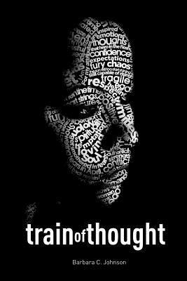 Train of Thought: Poetically Expressive Creations  by  Barbara C. Johnson