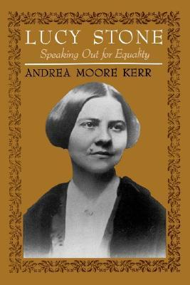 Lucy Stone: Speaking Out for Equality  by  Andrea Moore Kerr