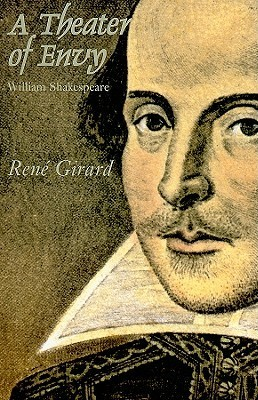 Theater Of Envy: William Shakespeare  by  René Girard