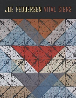 Joe Feddersen: Vital Signs  by  Rebecca J. Dobkins