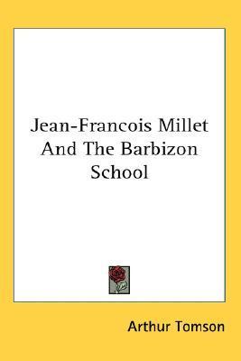 Jean-Francois Millet and the Barbizon School  by  Arthur Tomson