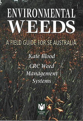Environmental Weeds: A Field Guide For Se Australia  by  Kate Blood