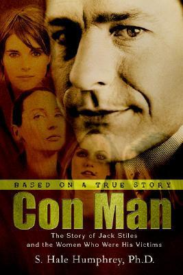 Con Man: The Story of Jack Stiles and the Women Who Were His Victims  by  S. Hale Humphrey