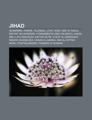 Jihad: Islamismo, Hamas, Talebani, Love Jihad, Abd Al-Rasul Sayyaf, Mujaheddin, Fondamentalismo Islamico, Aqida, Abu L-ALa M  by  Source Wikipedia
