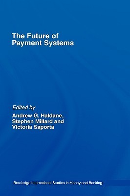 The Future of Payment Systems Andrew G. Haldane