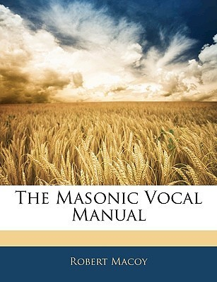 The Masonic Vocal Manual  by  Robert Macoy