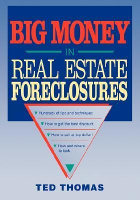 Big Money in Real Estate Foreclosures  by  Ted Thomas