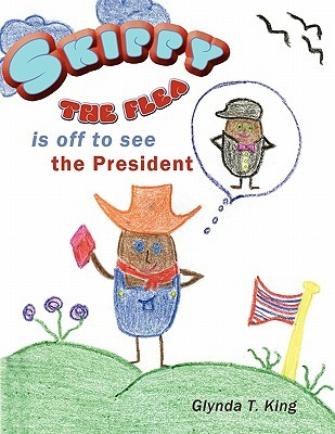 Skippy The Flea is off to see the President Glynda T. King