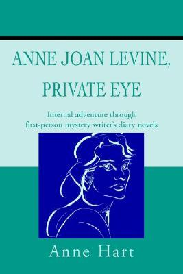 Anne Joan Levine, Private Eye: Internal Adventure Through First-Person Mystery Writers Diary Novels  by  Anne Hart