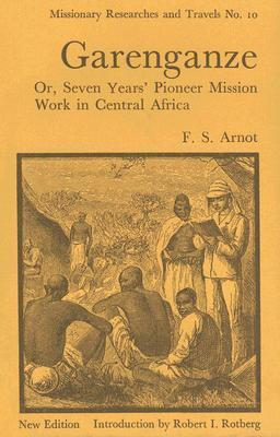Garenganze: Or, Seven Years Pioneer Mission Work in Central Africa  by  Frederick Arnot