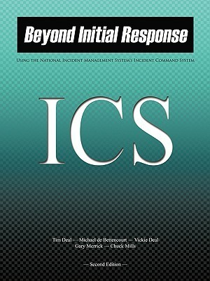 Beyond Initial Response: Using The National Incident Management System Incident Command System  by  Tim Deal