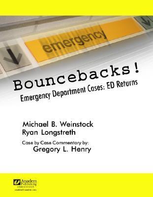 Bouncebacks! Emergency Department Cases: ED Returns  by  Michael B. Weinstock