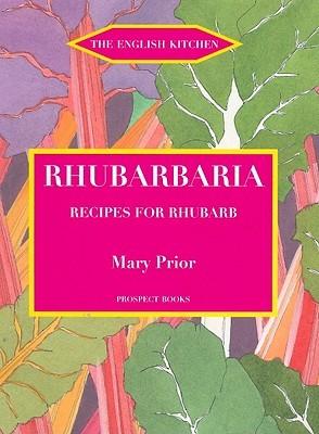 Rhubarbaria: Recipes for Rhubarb  by  Mary Prior