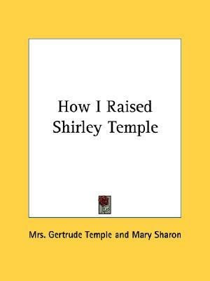 How I Raised Shirley Temple Gertrude Temple