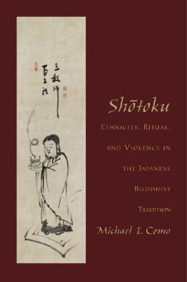 Shotoku: Ethnicity, Ritual, and Violence in the Japanese Buddhist Tradition  by  Michael I. Como