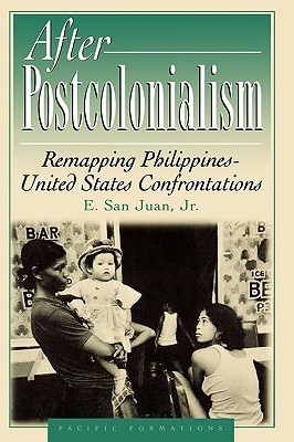 After Postcolonialism: Remapping Philippines-United States Confrontations  by  E. San Juan Jr.