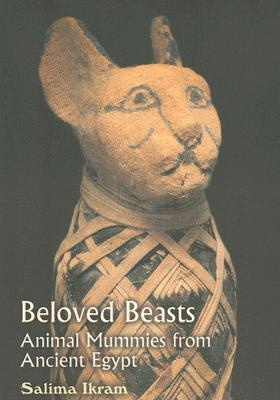 Beloved Beasts: Animal Mummies from Ancient Egypt  by  Salima Ikram