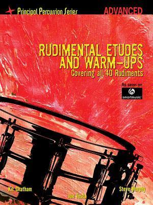 Rudimental Etudes and Warm-Ups Covering All 40 Rudiments: Principal Percussion Series Advanced Level  by  Steve Murphy