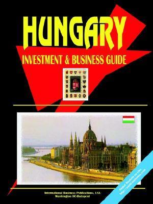 Hungary Investment and Business Guide USA International Business Publications
