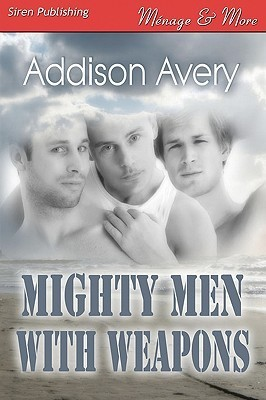 Mighty Men with Weapons  by  Addison Avery
