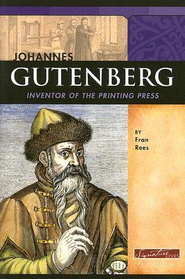 Johannes Gutenberg: Inventor of the Printing Press Fran Rees