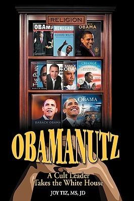 Obamanutz: A Cult Leader Takes the White House Joy Tiz