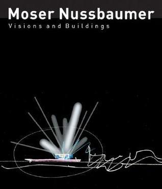 Moser Nussbaumer: Vision und Architektur / Vision and Architecture Othmar Humm