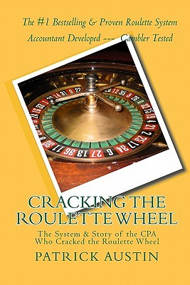 Cracking the Roulette Wheel: The System & Story of the CPA Who Cracked the Roulette Wheel Patrick Austin