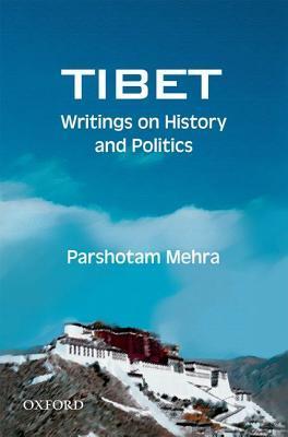 Tibet: Writings on History and Politics Parshotam Mehra