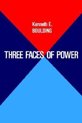 Three Faces of Power  by  Kenneth E. Boulding