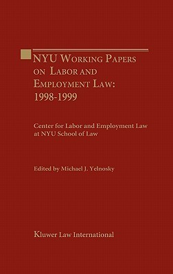 Nyu Working Essays on Labor and Employment Law  by  Michael Yelonosky