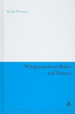 Wittgenstein on Rules and Nature Keith Dromm