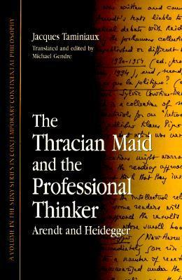 The Thracian Maid and the Professional Thinker: Arendt and Heidegger Jacques Taminiaux
