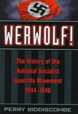 The Last Nazis: SS Werewolf Guerrilla Resistance in Europe 1944-1947 Perry Biddiscombe