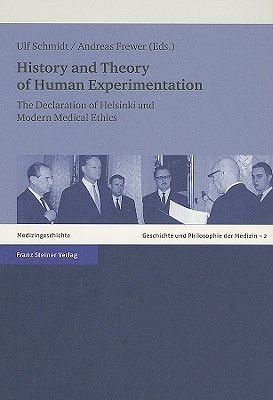 History and Theory of Human Experimentation: The Declaration of Helsinki and Modern Medical Ethics Ulf Schmidt