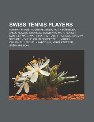 Swiss Tennis Players: Martina Hingis, Roger Federer, Patty Schnyder, Jakob Hlasek, Stanislas Wawrinka, Marc Rosset, Manuela Maleeva  by  Books LLC