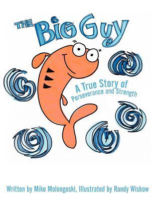 The Big Guy: A True Story of Perseverance and Strength  by  Mike Molongoski