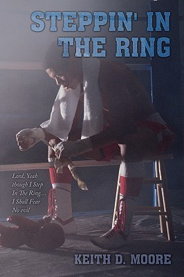 Steppin in the Ring Keith D. Moore